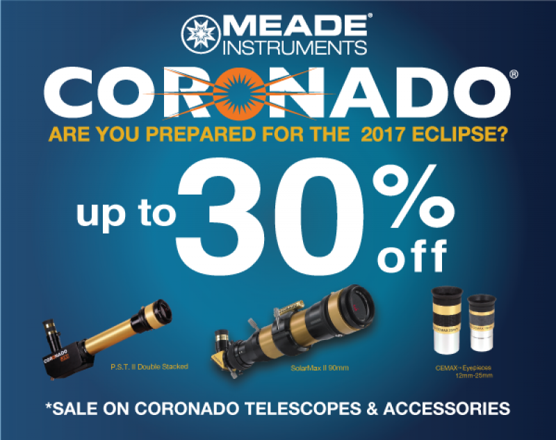 Meade Coronado Save up to 30% off Solar Telescopes 1-16-17 thru 2-28-17 Are You Prepared for the 2017 Eclipse?!